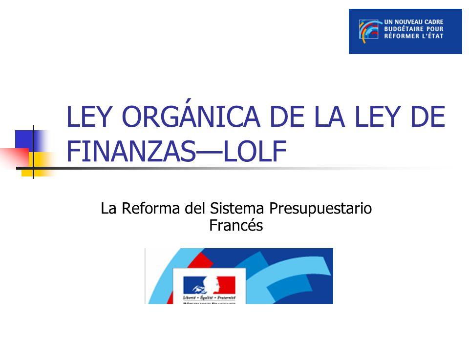 LEY ORGÁNICA DE LA LEY DE FINANZASLOLF La Reforma del Sistema Presupuestario Francés