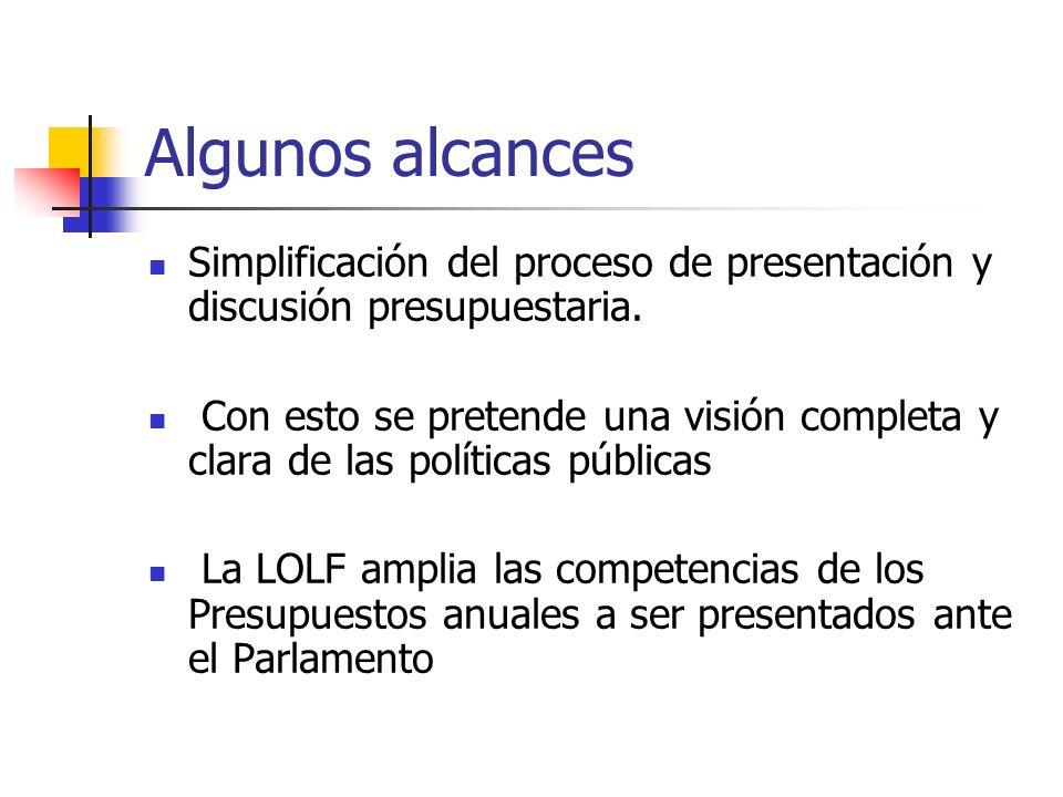 Algunos alcances Simplificación del proceso de presentación y discusión presupuestaria. Con esto se pretende una visión completa y clara de las políti