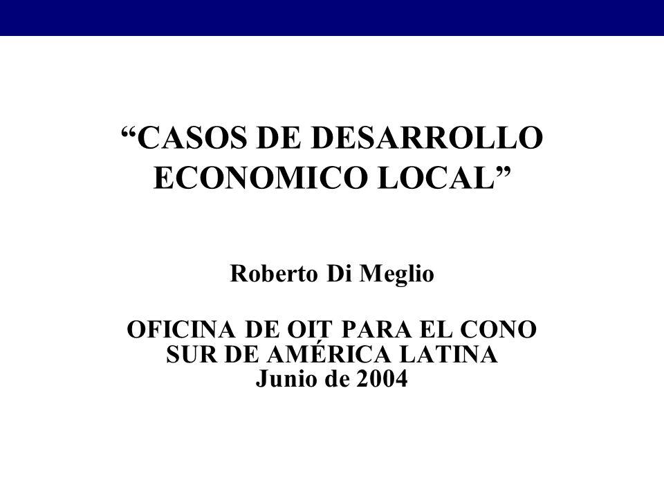 CASOS DE DESARROLLO ECONOMICO LOCAL Roberto Di Meglio OFICINA DE OIT PARA EL CONO SUR DE AMÉRICA LATINA Junio de 2004