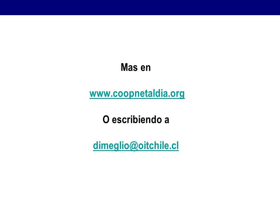 Mas en www.coopnetaldia.org O escribiendo a dimeglio@oitchile.cl