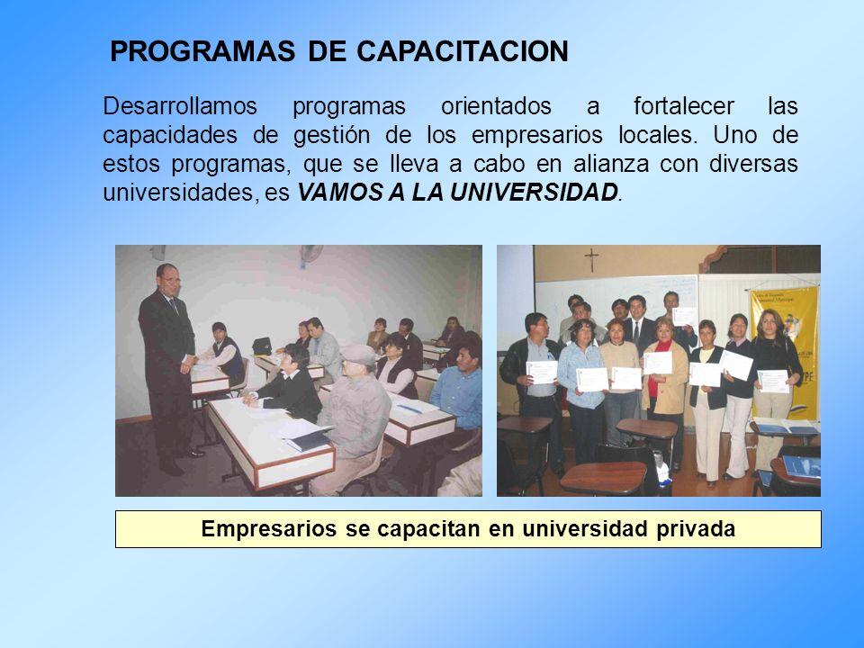 PROGRAMAS DE CAPACITACION Desarrollamos programas orientados a fortalecer las capacidades de gestión de los empresarios locales. Uno de estos programa