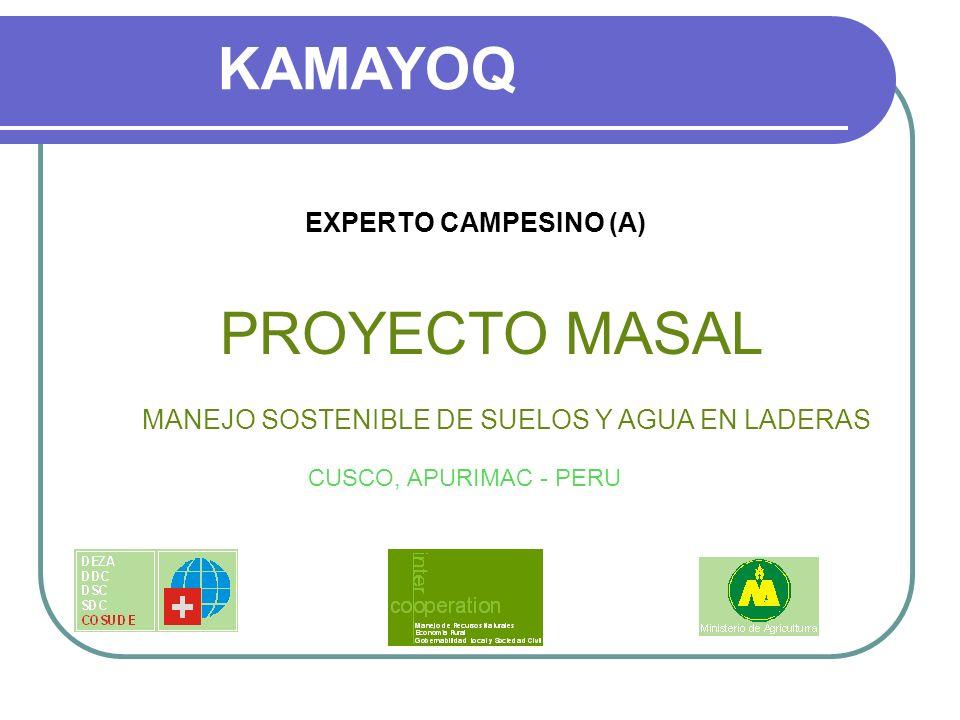 KAMAYOQ MANEJO SOSTENIBLE DE SUELOS Y AGUA EN LADERAS CUSCO, APURIMAC - PERU PROYECTO MASAL EXPERTO CAMPESINO (A)