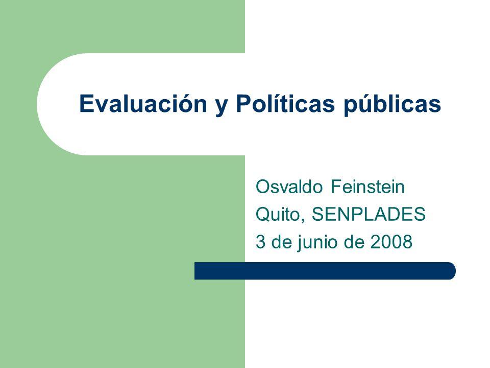 Evaluación y Políticas públicas Osvaldo Feinstein Quito, SENPLADES 3 de junio de 2008