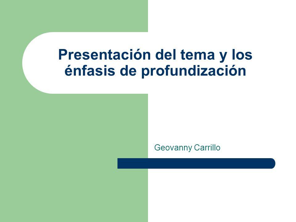 Presentación del tema y los énfasis de profundización Geovanny Carrillo