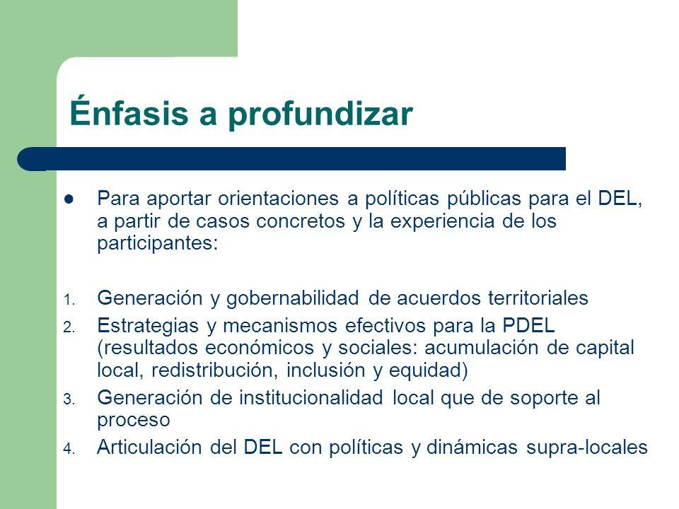 Énfasis a profundizar Para aportar orientaciones a políticas públicas para el DEL, a partir de casos concretos y la experiencia de los participantes: 1.