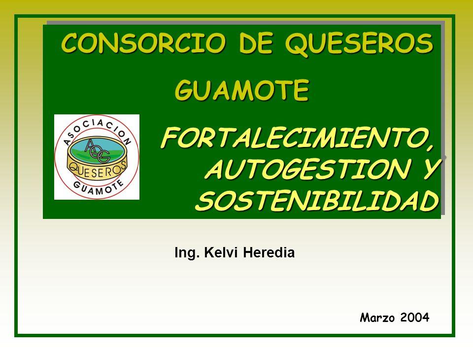 Marzo 2004 CONSORCIO DE QUESEROS GUAMOTE FORTALECIMIENTO, AUTOGESTION Y SOSTENIBILIDAD CONSORCIO DE QUESEROS GUAMOTE FORTALECIMIENTO, AUTOGESTION Y SO