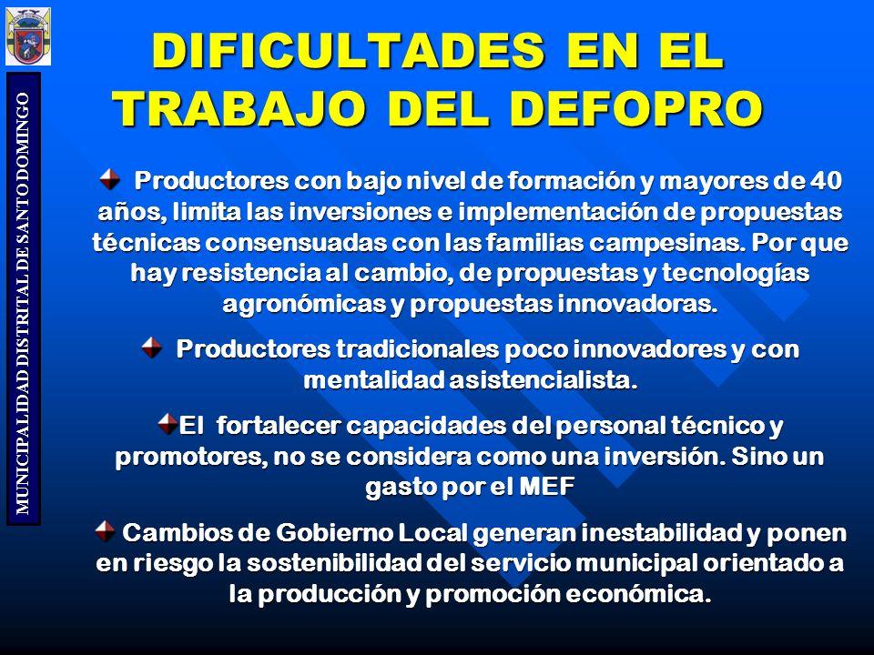 MUNICIPALIDAD DISTRITAL DE SANTO DOMINGO DIFICULTADES EN EL TRABAJO DEL DEFOPRO Productores con bajo nivel de formación y mayores de 40 años, limita l