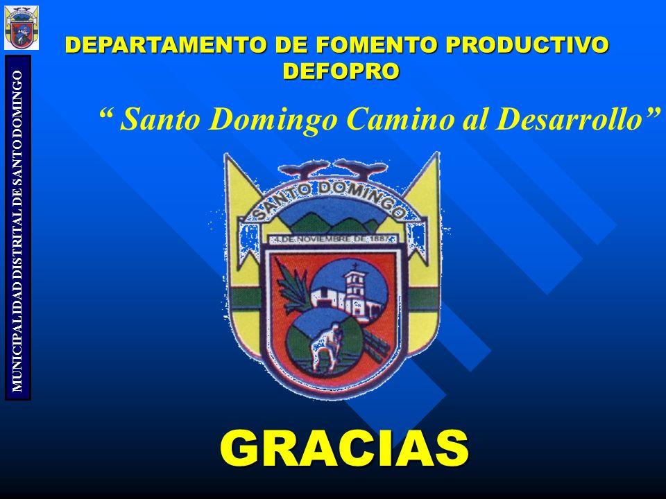 MUNICIPALIDAD DISTRITAL DE SANTO DOMINGO Santo Domingo Camino al Desarrollo GRACIAS GRACIAS DEPARTAMENTO DE FOMENTO PRODUCTIVO DEFOPRO