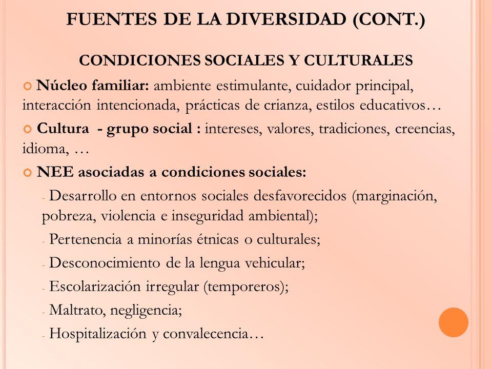 FUENTES DE LA DIVERSIDAD (CONT.) CONDICIONES SOCIALES Y CULTURALES Núcleo familiar: ambiente estimulante, cuidador principal, interacción intencionada