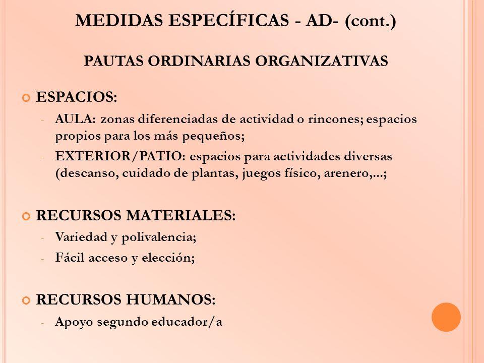 MEDIDAS ESPECÍFICAS - AD- (cont.) PAUTAS ORDINARIAS ORGANIZATIVAS ESPACIOS: - AULA: zonas diferenciadas de actividad o rincones; espacios propios para