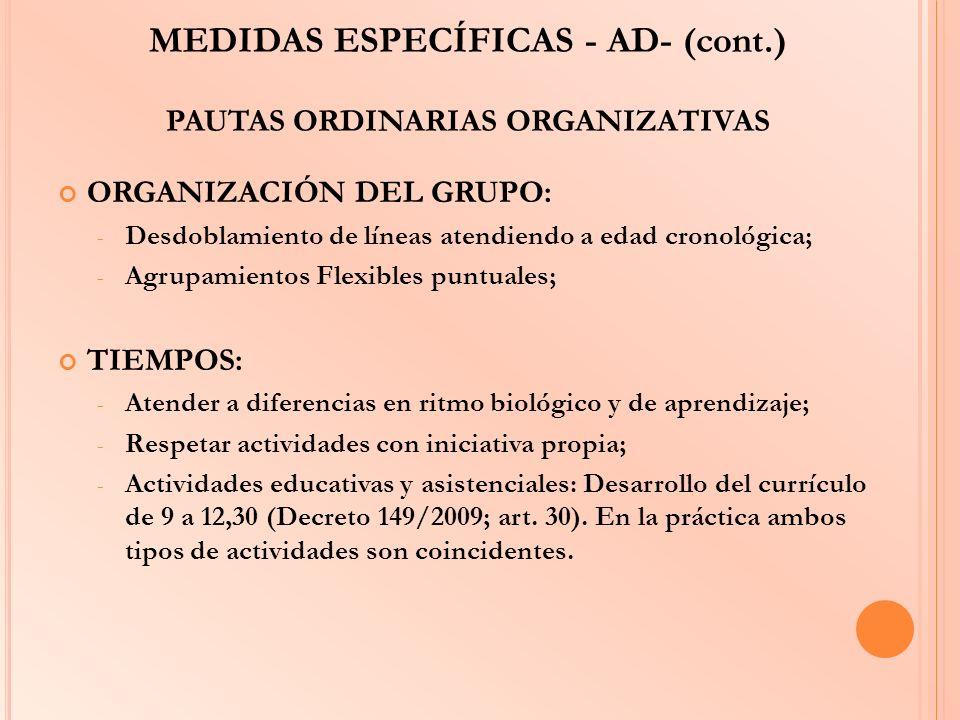 MEDIDAS ESPECÍFICAS - AD- (cont.) PAUTAS ORDINARIAS ORGANIZATIVAS ORGANIZACIÓN DEL GRUPO: - Desdoblamiento de líneas atendiendo a edad cronológica; -