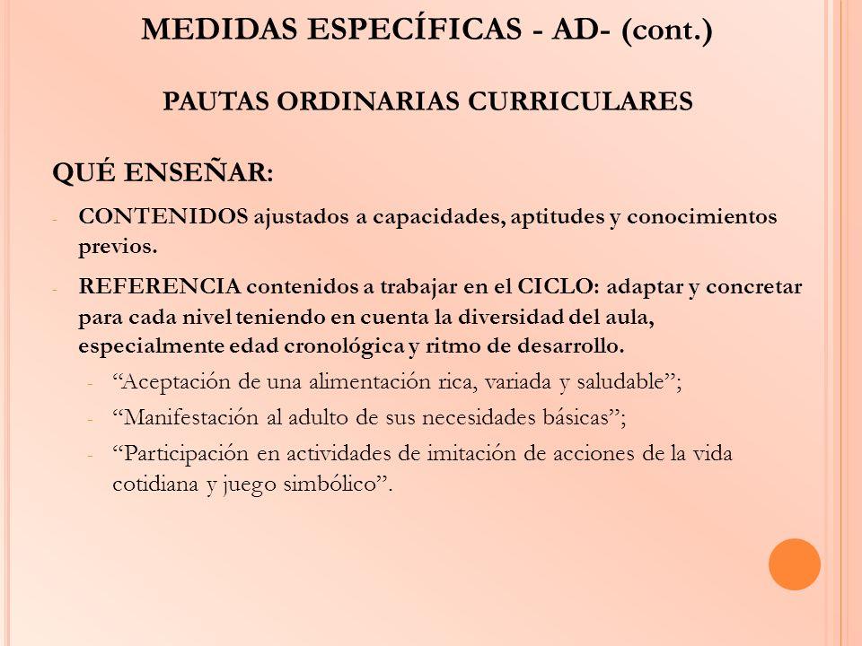MEDIDAS ESPECÍFICAS - AD- (cont.) PAUTAS ORDINARIAS CURRICULARES QUÉ ENSEÑAR: - CONTENIDOS ajustados a capacidades, aptitudes y conocimientos previos.