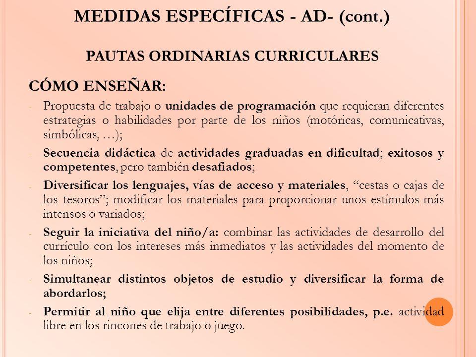 MEDIDAS ESPECÍFICAS - AD- (cont.) PAUTAS ORDINARIAS CURRICULARES CÓMO ENSEÑAR: - Propuesta de trabajo o unidades de programación que requieran diferen
