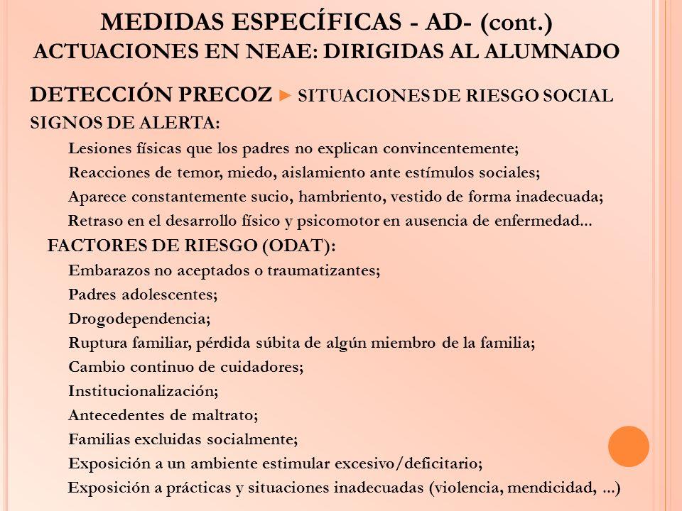 MEDIDAS ESPECÍFICAS - AD- (cont.) ACTUACIONES EN NEAE: DIRIGIDAS AL ALUMNADO DETECCIÓN PRECOZ SITUACIONES DE RIESGO SOCIAL SIGNOS DE ALERTA: Lesiones