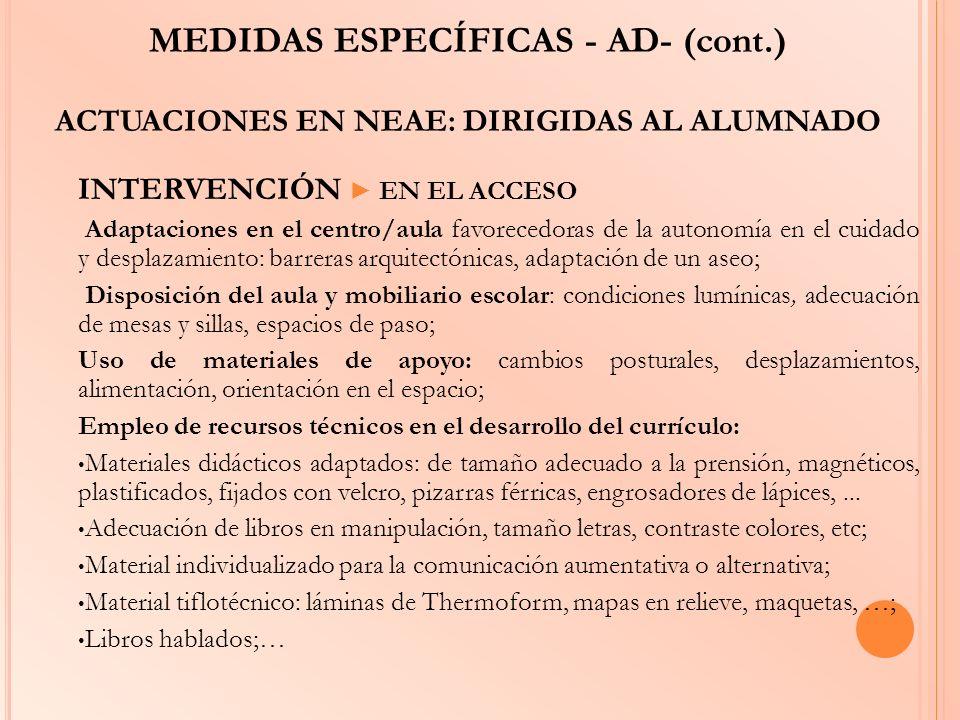 MEDIDAS ESPECÍFICAS - AD- (cont.) ACTUACIONES EN NEAE: DIRIGIDAS AL ALUMNADO INTERVENCIÓN EN EL ACCESO Adaptaciones en el centro/aula favorecedoras de