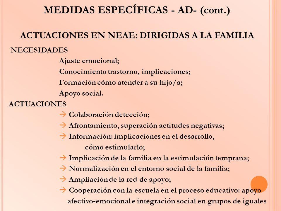 MEDIDAS ESPECÍFICAS - AD- (cont.) ACTUACIONES EN NEAE: DIRIGIDAS A LA FAMILIA NECESIDADES Ajuste emocional; Conocimiento trastorno, implicaciones; For
