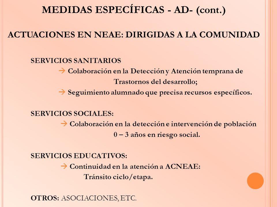 MEDIDAS ESPECÍFICAS - AD- (cont.) ACTUACIONES EN NEAE: DIRIGIDAS A LA COMUNIDAD SERVICIOS SANITARIOS Colaboración en la Detección y Atención temprana