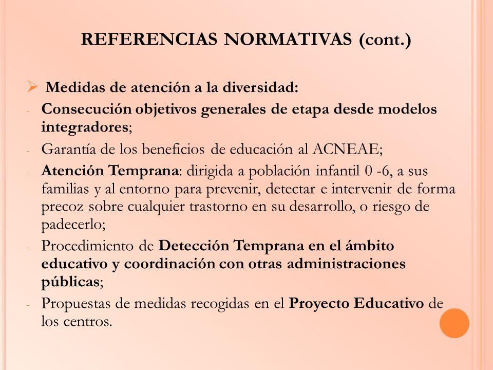 REFERENCIAS NORMATIVAS (cont.) Medidas de atención a la diversidad: - Consecución objetivos generales de etapa desde modelos integradores; - Garantía