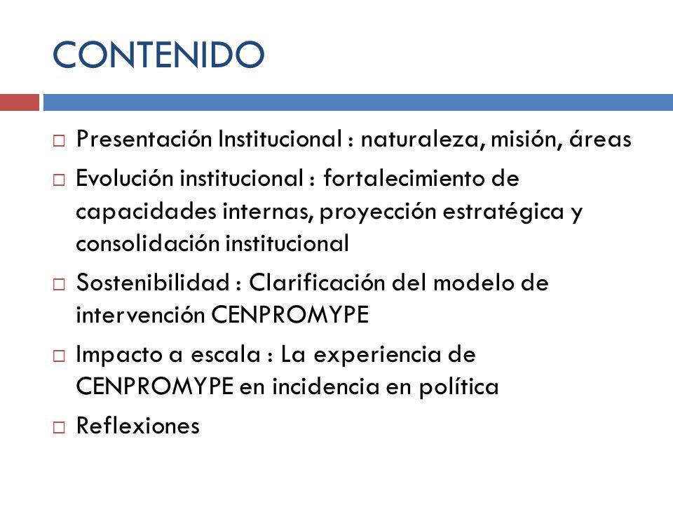 CONTENIDO Presentación Institucional : naturaleza, misión, áreas Evolución institucional : fortalecimiento de capacidades internas, proyección estraté
