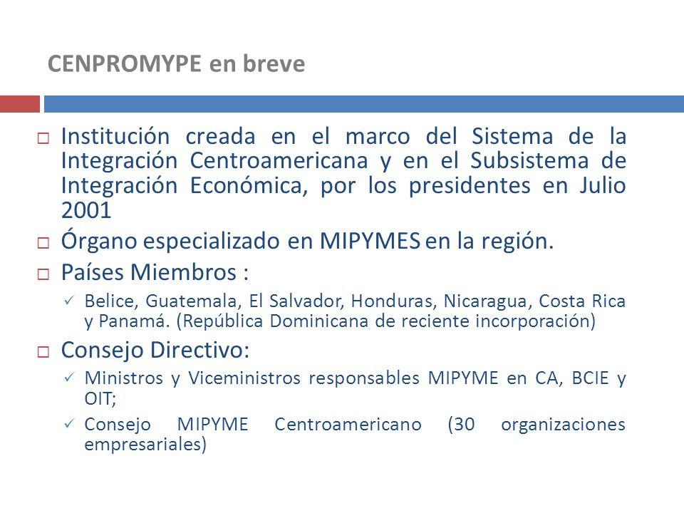CENPROMYPE en breve Institución creada en el marco del Sistema de la Integración Centroamericana y en el Subsistema de Integración Económica, por los