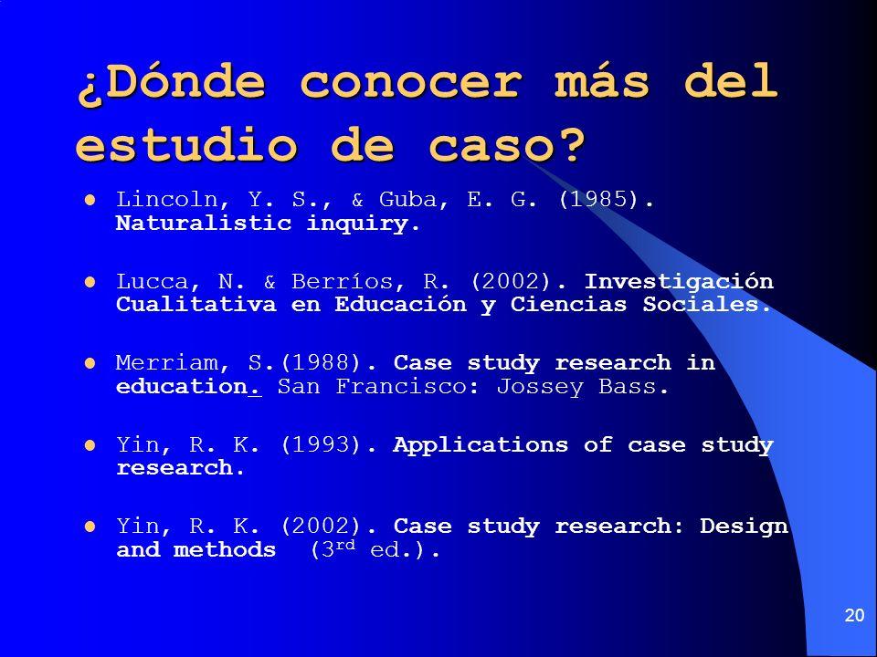 20 ¿Dónde conocer más del estudio de caso? Lincoln, Y. S., & Guba, E. G. (1985). Naturalistic inquiry. Lucca, N. & Berríos, R. (2002). Investigación C