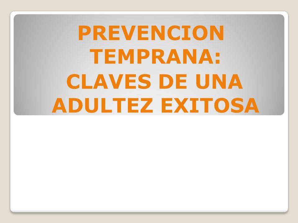 PREVENCION TEMPRANA: CLAVES DE UNA ADULTEZ EXITOSA