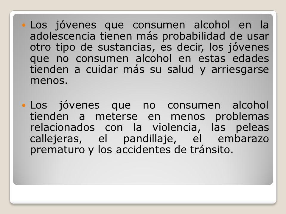 Los jóvenes que consumen alcohol en la adolescencia tienen más probabilidad de usar otro tipo de sustancias, es decir, los jóvenes que no consumen alc