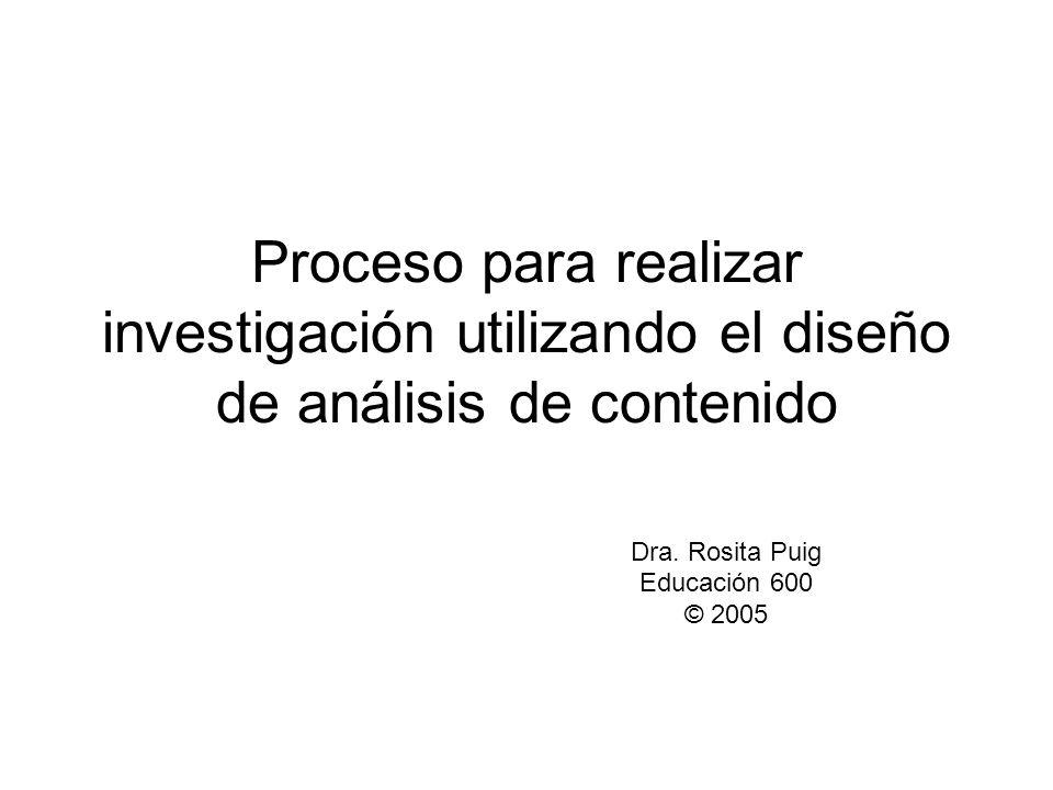 Proceso para realizar investigación utilizando el diseño de análisis de contenido Dra. Rosita Puig Educación 600 © 2005