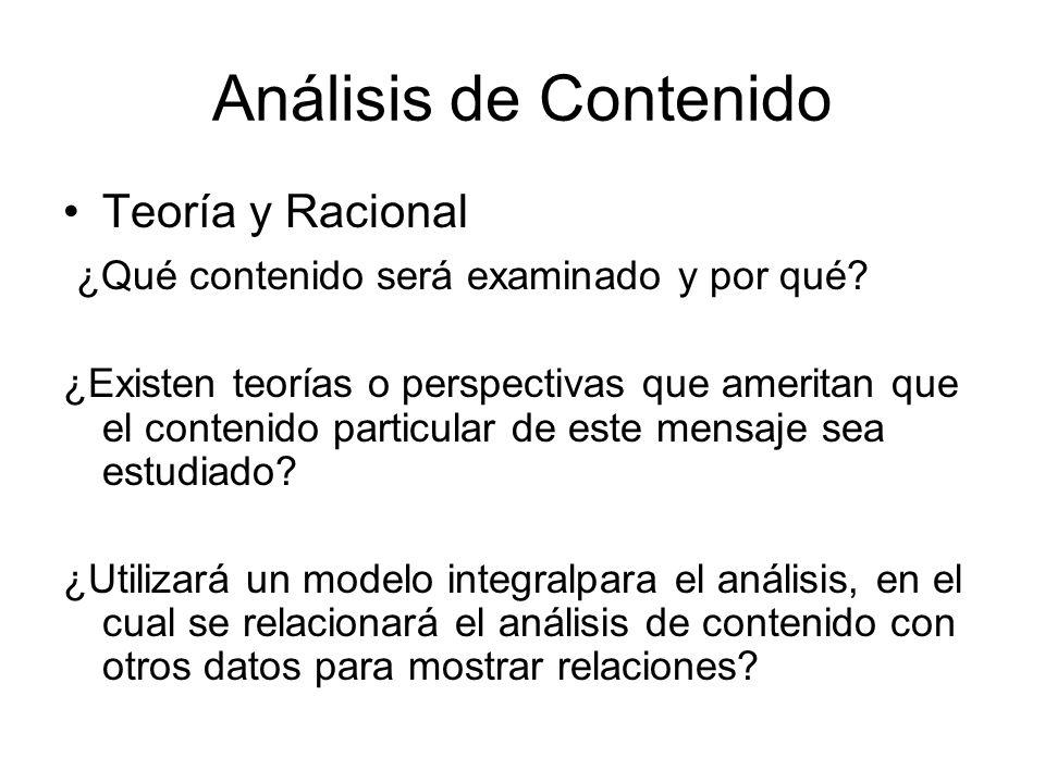 Análisis de Contenido Teoría y Racional ¿Qué contenido será examinado y por qué? ¿Existen teorías o perspectivas que ameritan que el contenido particu