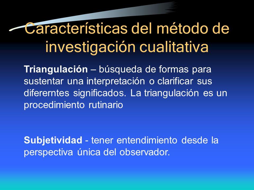 Caracter ísticas del método de investigación cualitativa Triangulación – búsqueda de formas para sustentar una interpretación o clarificar sus diferer