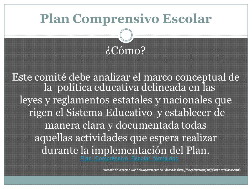 Plan Comprensivo Escolar ¿Cómo? Este comité debe analizar el marco conceptual de la política educativa delineada en las leyes y reglamentos estatales