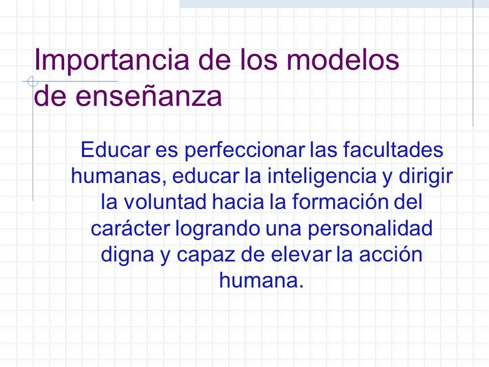 Importancia de los modelos de enseñanza La enseñanza es un proceso sistemático en el que el maestro(a)orienta al alumno para que: trabaje en su autoformación; incluyendo la forma de adquirir conocimientos, buenos hábitos, actitudes, habilidades, destrezas y valores.