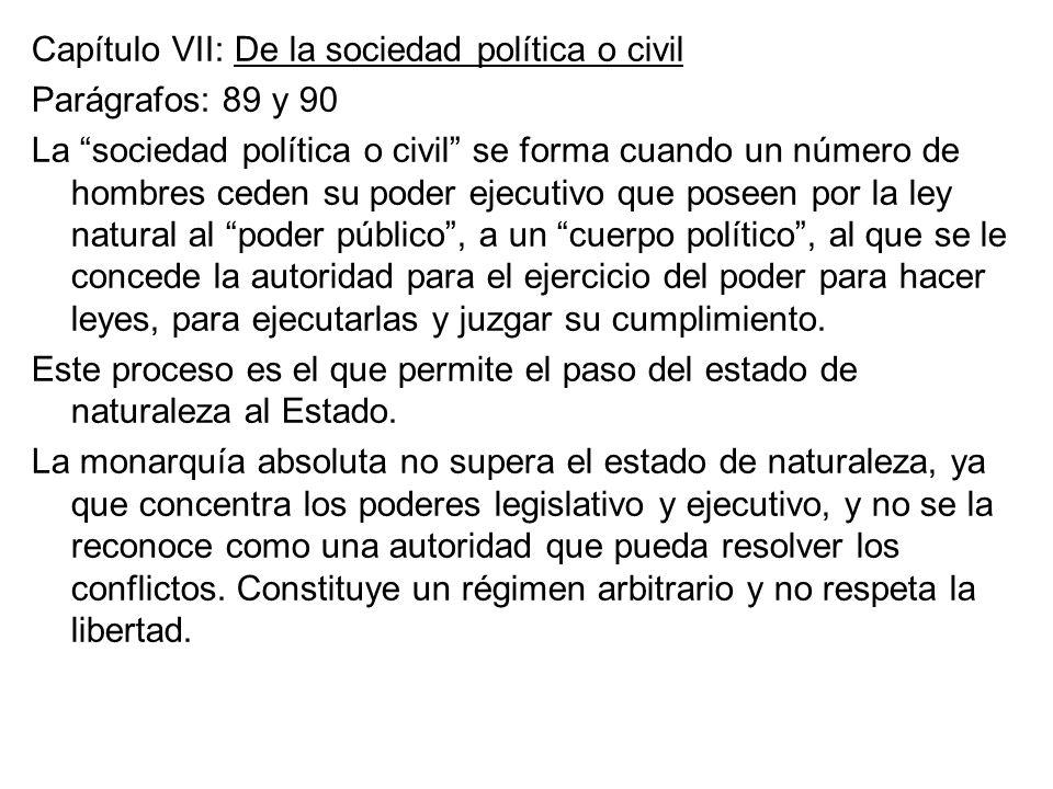 Capítulo VII: De la sociedad política o civil Parágrafos: 89 y 90 La sociedad política o civil se forma cuando un número de hombres ceden su poder eje