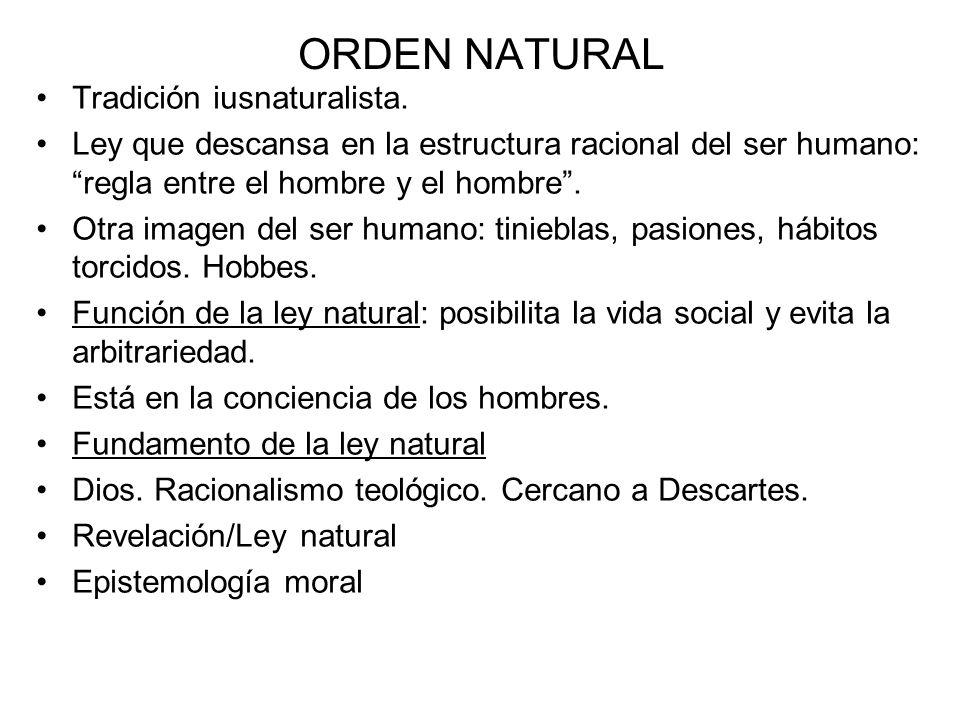 ORDEN NATURAL Tradición iusnaturalista. Ley que descansa en la estructura racional del ser humano: regla entre el hombre y el hombre. Otra imagen del