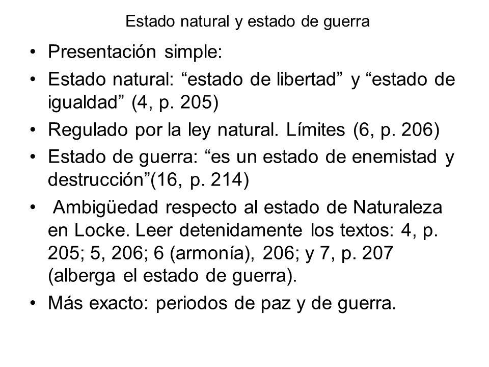 Estado natural y estado de guerra Presentación simple: Estado natural: estado de libertad y estado de igualdad (4, p. 205) Regulado por la ley natural