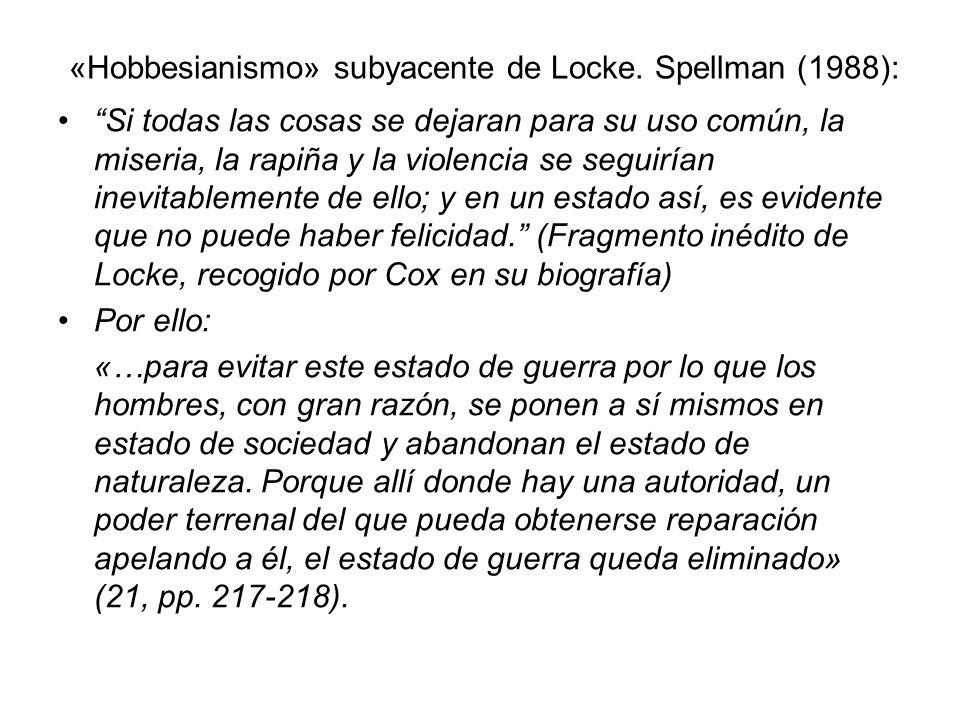 «Hobbesianismo» subyacente de Locke. Spellman (1988): Si todas las cosas se dejaran para su uso común, la miseria, la rapiña y la violencia se seguirí