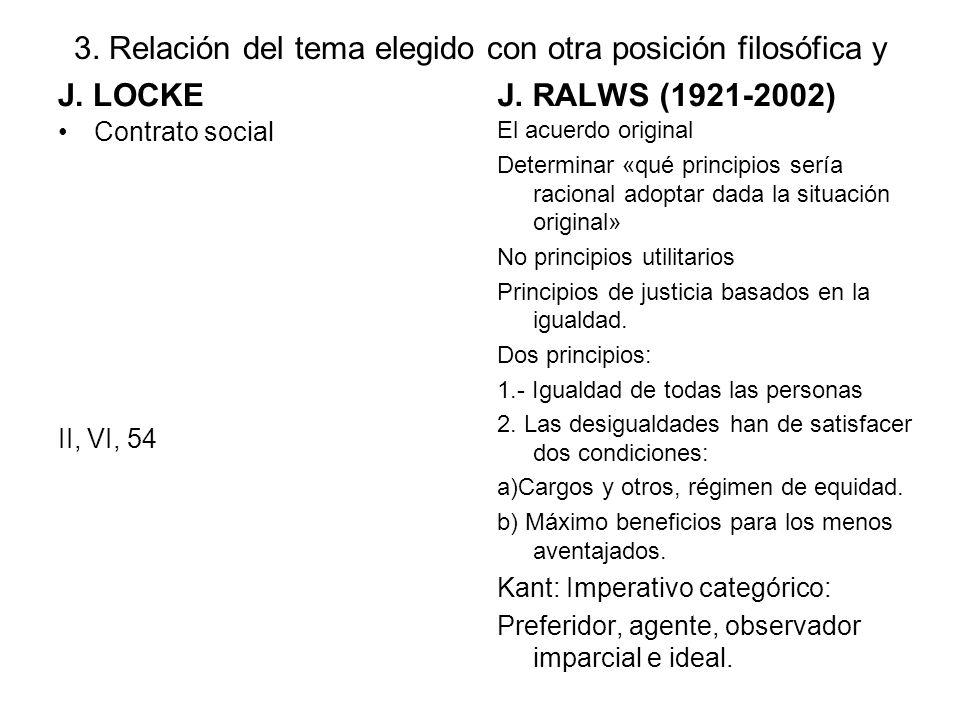 3. Relación del tema elegido con otra posición filosófica y J. LOCKE Contrato social II, VI, 54 J. RALWS (1921-2002) El acuerdo original Determinar «q