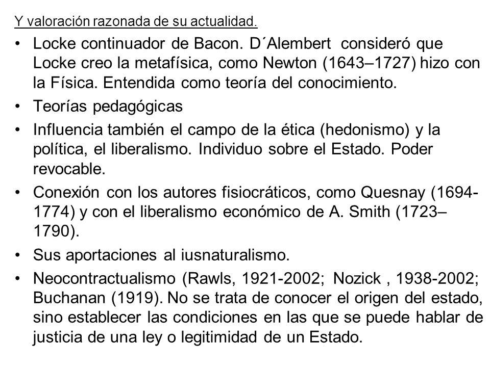 Y valoración razonada de su actualidad. Locke continuador de Bacon. D´Alembert consideró que Locke creo la metafísica, como Newton (1643–1727) hizo co
