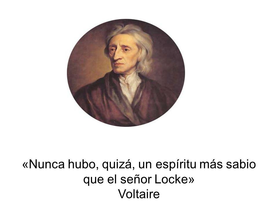 «Nunca hubo, quizá, un espíritu más sabio que el señor Locke» Voltaire