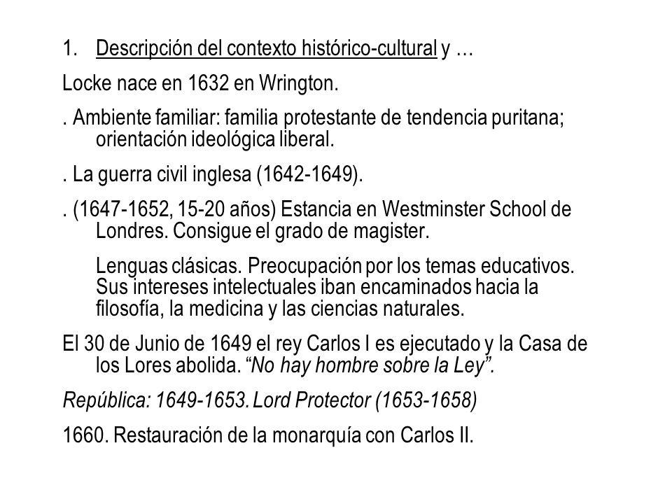 1.Descripción del contexto histórico-cultural y … Locke nace en 1632 en Wrington.. Ambiente familiar: familia protestante de tendencia puritana; orien