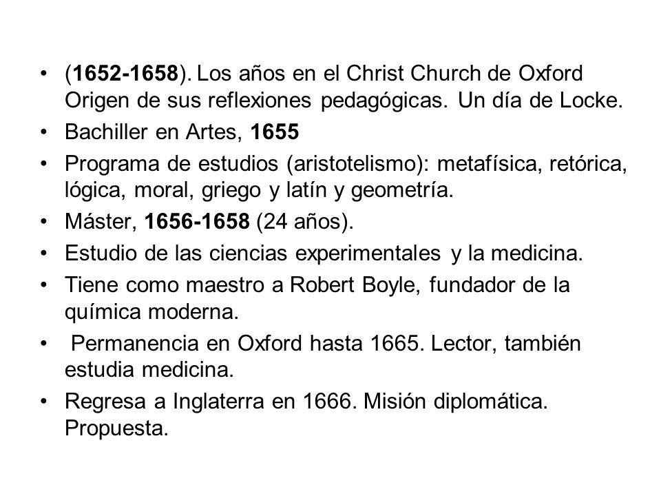 (1652-1658). Los años en el Christ Church de Oxford Origen de sus reflexiones pedagógicas. Un día de Locke. Bachiller en Artes, 1655 Programa de estud