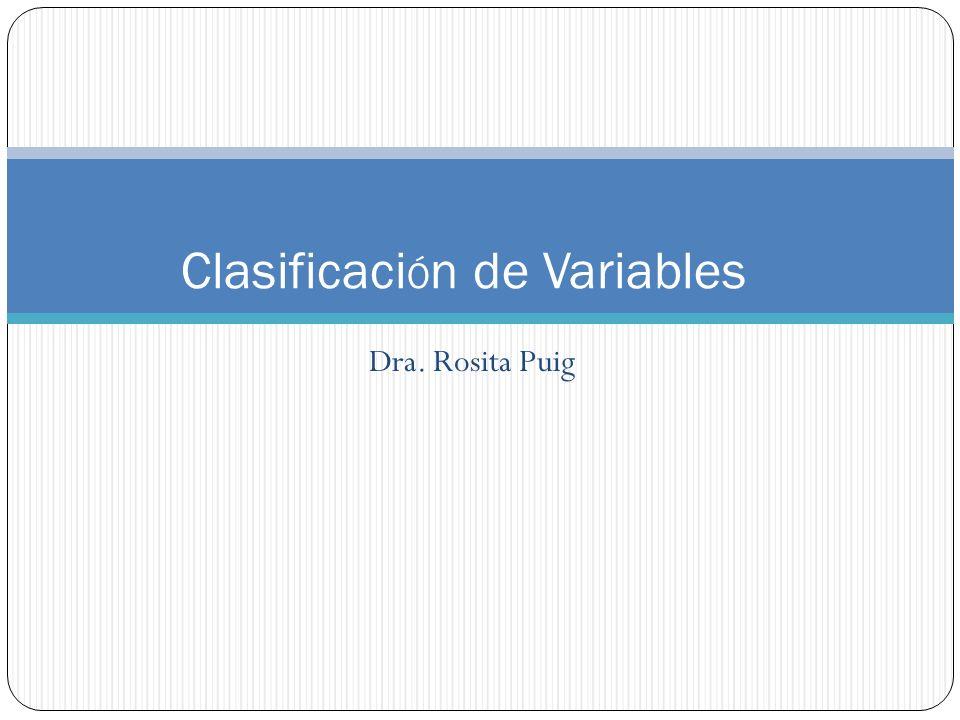 Dra. Rosita Puig Clasificaci Ó n de Variables