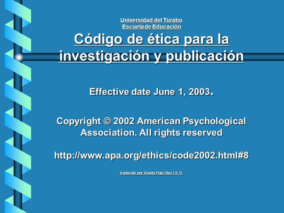 Universidad del Turabo Escuela de Educación Código de ética para la investigación y publicación Effective date June 1, 2003. Copyright © 2002 American