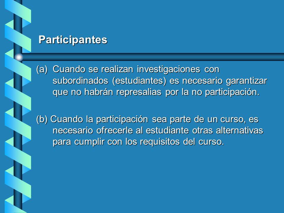 Participantes (a)Cuando se realizan investigaciones con subordinados (estudiantes) es necesario garantizar que no habrán represalias por la no partici