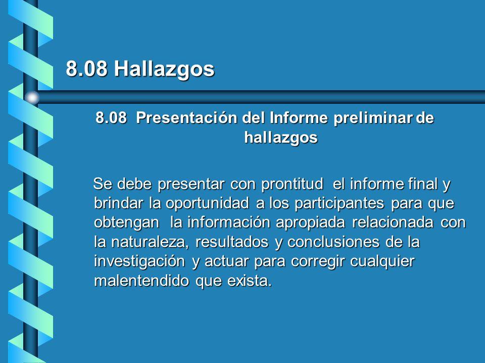 8.08 Hallazgos 8.08 Presentación del Informe preliminar de hallazgos Se debe presentar con prontitud el informe final y brindar la oportunidad a los p