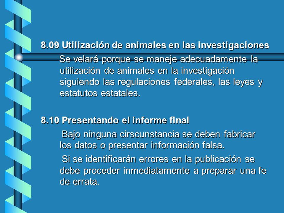 8.09 Utilización de animales en las investigaciones Se velará porque se maneje adecuadamente la utilización de animales en la investigación siguiendo