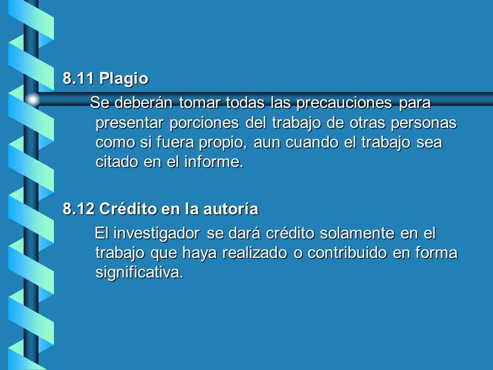8.11 Plagio Se deberán tomar todas las precauciones para presentar porciones del trabajo de otras personas como si fuera propio, aun cuando el trabajo