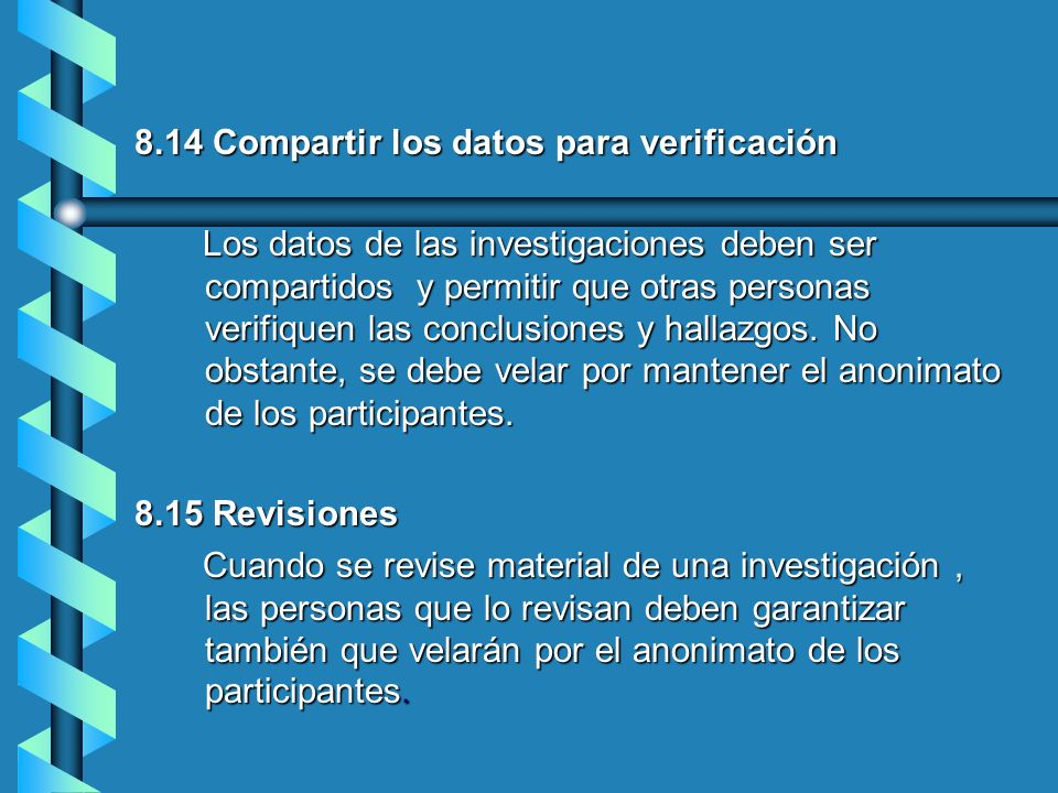 8.14 Compartir los datos para verificación Los datos de las investigaciones deben ser compartidos y permitir que otras personas verifiquen las conclus