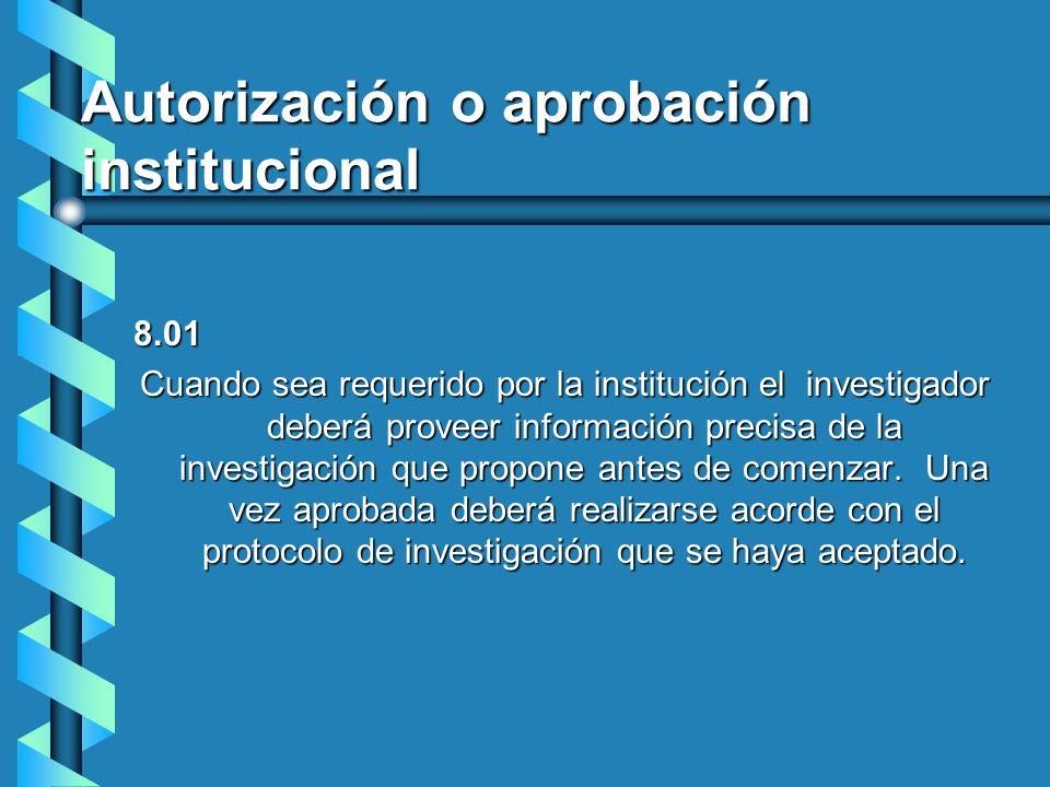 Autorización o aprobación institucional 8.01 Cuando sea requerido por la institución el investigador deberá proveer información precisa de la investig