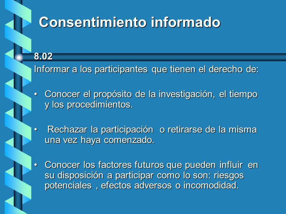 Consentimiento informado 8.02 Informar a los participantes que tienen el derecho de: Conocer el propósito de la investigación, el tiempo y los procedi